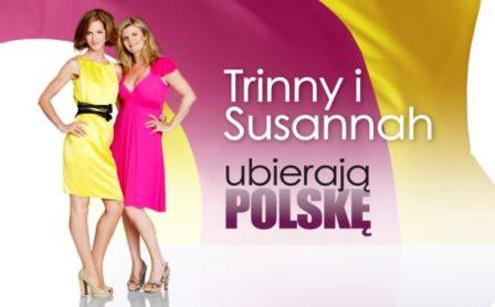 """To koniec """"Trinny i Susannah ubierają Polskę""""!"""
